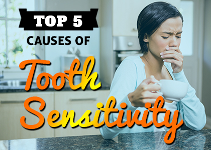 Top 5 causes of tooth sensitivity